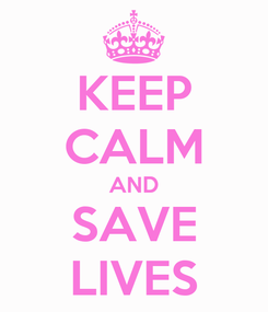 Poster: KEEP CALM AND SAVE LIVES