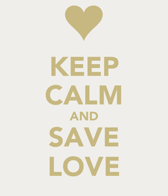 Poster: KEEP CALM AND SAVE LOVE