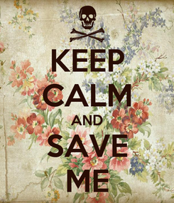 Poster: KEEP CALM AND SAVE ME