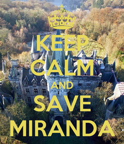 Poster: KEEP CALM AND SAVE MIRANDA
