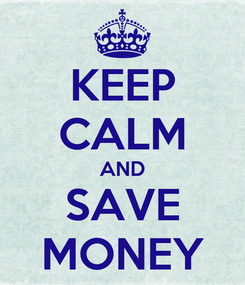 Poster: KEEP CALM AND SAVE MONEY