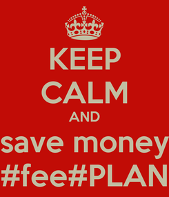 Poster: KEEP CALM AND save money #fee#PLAN