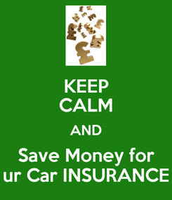 Poster: KEEP CALM AND Save Money for ur Car INSURANCE