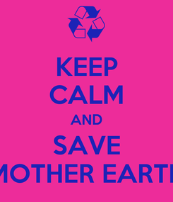 Poster: KEEP CALM AND SAVE MOTHER EARTH