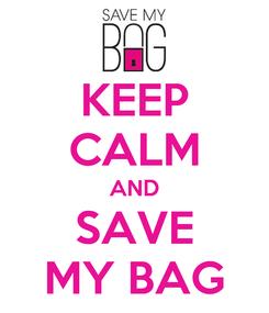 Poster: KEEP CALM AND SAVE MY BAG