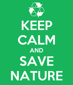 Poster: KEEP CALM AND SAVE NATURE