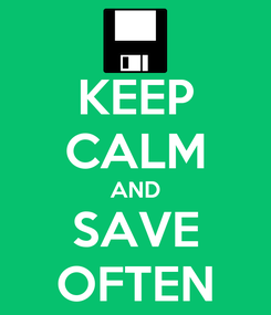 Poster: KEEP CALM AND SAVE OFTEN