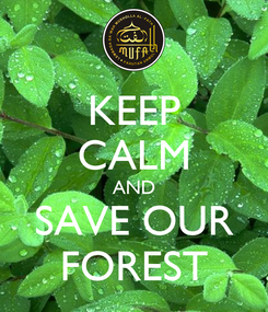 Poster: KEEP CALM AND SAVE OUR FOREST