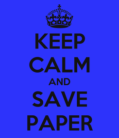 Poster: KEEP CALM AND SAVE PAPER
