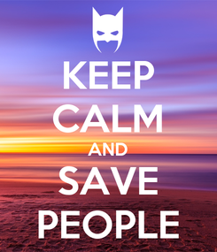 Poster: KEEP CALM AND SAVE PEOPLE