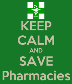 Poster: KEEP CALM AND SAVE Pharmacies
