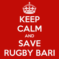 Poster: KEEP CALM AND SAVE RUGBY BARI
