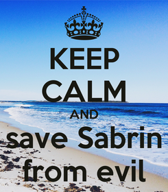 Poster: KEEP CALM AND save Sabrin from evil