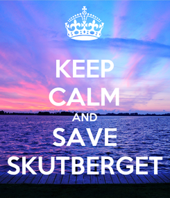 Poster: KEEP CALM AND SAVE SKUTBERGET