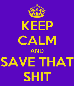 Poster: KEEP CALM AND SAVE THAT SHIT