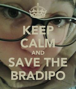 Poster: KEEP CALM AND SAVE THE BRADIPO