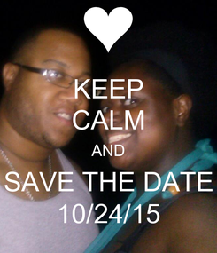 Poster: KEEP CALM AND SAVE THE DATE 10/24/15