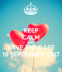 Poster: KEEP CALM AND SAVE THE DATE 15 SEPTEMBER 2017
