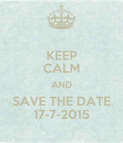Poster: KEEP CALM AND SAVE THE DATE 17-7-2015