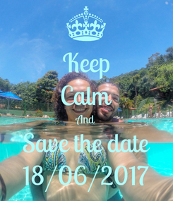 Poster: Keep Calm And Save the date 18/06/2017