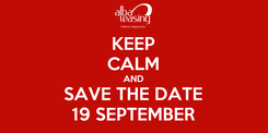 Poster: KEEP CALM AND SAVE THE DATE 19 SEPTEMBER