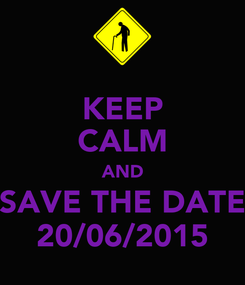 Poster: KEEP CALM AND SAVE THE DATE 20/06/2015
