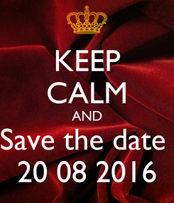 Poster: KEEP CALM AND Save the date  20 08 2016