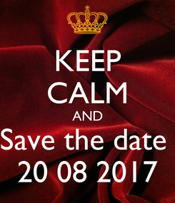 Poster: KEEP CALM AND Save the date  20 08 2017