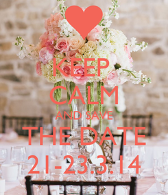 Poster: KEEP  CALM AND SAVE THE DATE 21-23.3.14