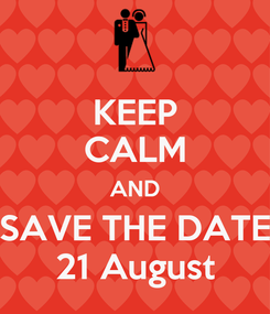 Poster: KEEP CALM AND SAVE THE DATE 21 August