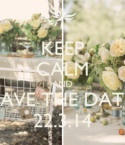 Poster: KEEP CALM AND SAVE THE DATE 22.3.14
