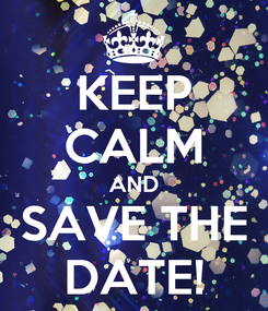 Poster: KEEP CALM AND SAVE THE DATE!
