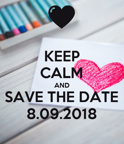 Poster: KEEP CALM AND SAVE THE DATE 8.09.2018