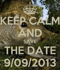 Poster: KEEP CALM AND SAVE THE DATE 9/09/2013