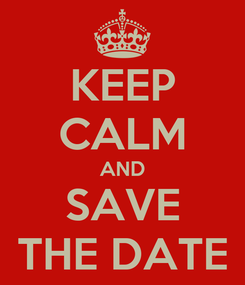 Poster: KEEP CALM AND SAVE THE DATE
