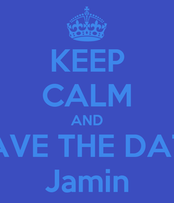 Poster: KEEP CALM AND SAVE THE DATE Jamin
