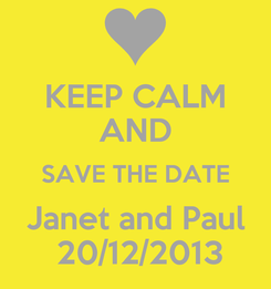 Poster: KEEP CALM AND SAVE THE DATE Janet and Paul  20/12/2013