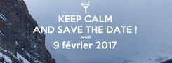 Poster: KEEP CALM AND SAVE THE DATE ! Jeudi 9 février 2017