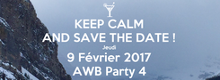 Poster: KEEP CALM AND SAVE THE DATE ! Jeudi 9 Février 2017 AWB Party 4