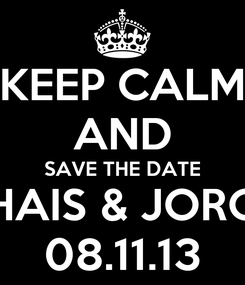 Poster: KEEP CALM AND SAVE THE DATE THAIS & JORGE 08.11.13