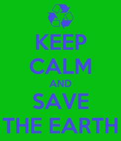 Poster: KEEP CALM AND SAVE THE EARTH
