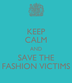 Poster: KEEP CALM AND SAVE THE FASHION VICTIMS
