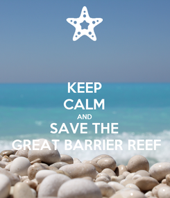 Poster: KEEP CALM AND SAVE THE  GREAT BARRIER REEF