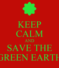 Poster: KEEP CALM AND SAVE THE GREEN EARTH