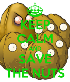 Poster: KEEP CALM AND SAVE THE NUTS