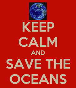 Poster: KEEP CALM AND SAVE THE OCEANS