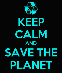 Poster: KEEP CALM AND SAVE THE PLANET