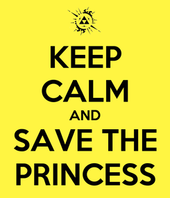 Poster: KEEP CALM AND SAVE THE PRINCESS