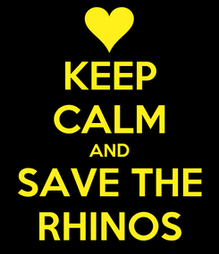 Poster: KEEP CALM AND SAVE THE RHINOS