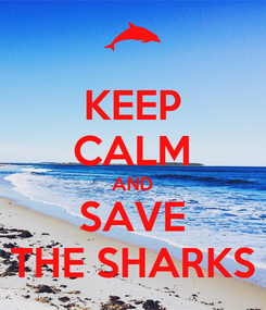 Poster: KEEP CALM AND SAVE THE SHARKS